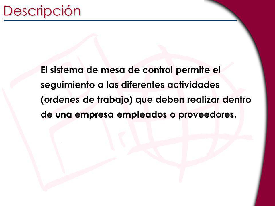 Descripción El sistema de mesa de control permite el seguimiento a las diferentes actividades (ordenes de trabajo) que deben realizar dentro de una em