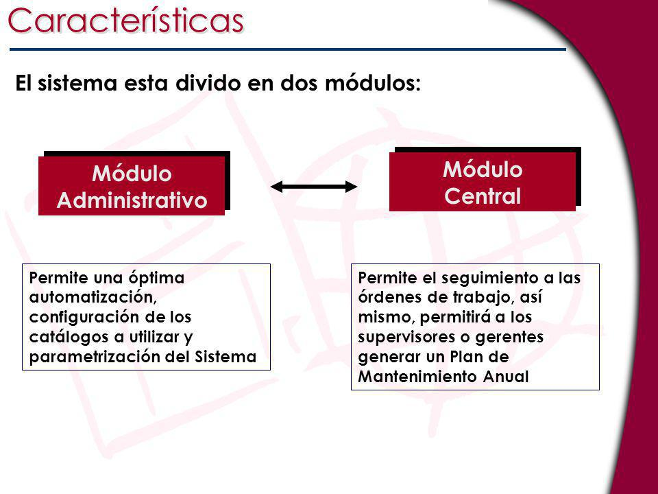 Características Permite una óptima automatización, configuración de los catálogos a utilizar y parametrización del Sistema Permite el seguimiento a la
