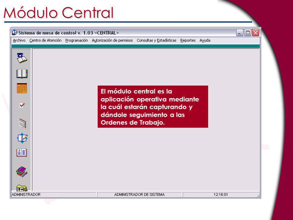 El módulo central es la aplicación operativa mediante la cuál estarán capturando y dándole seguimiento a las Ordenes de Trabajo. Módulo Central
