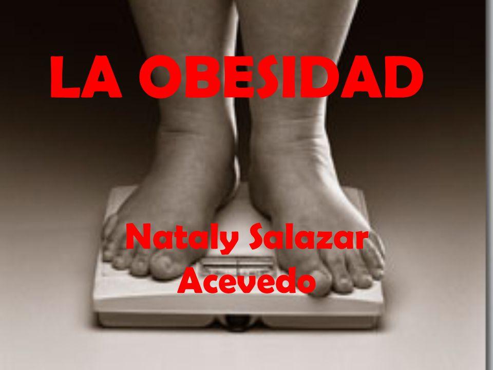 LA OBESIDAD Nataly Salazar Acevedo