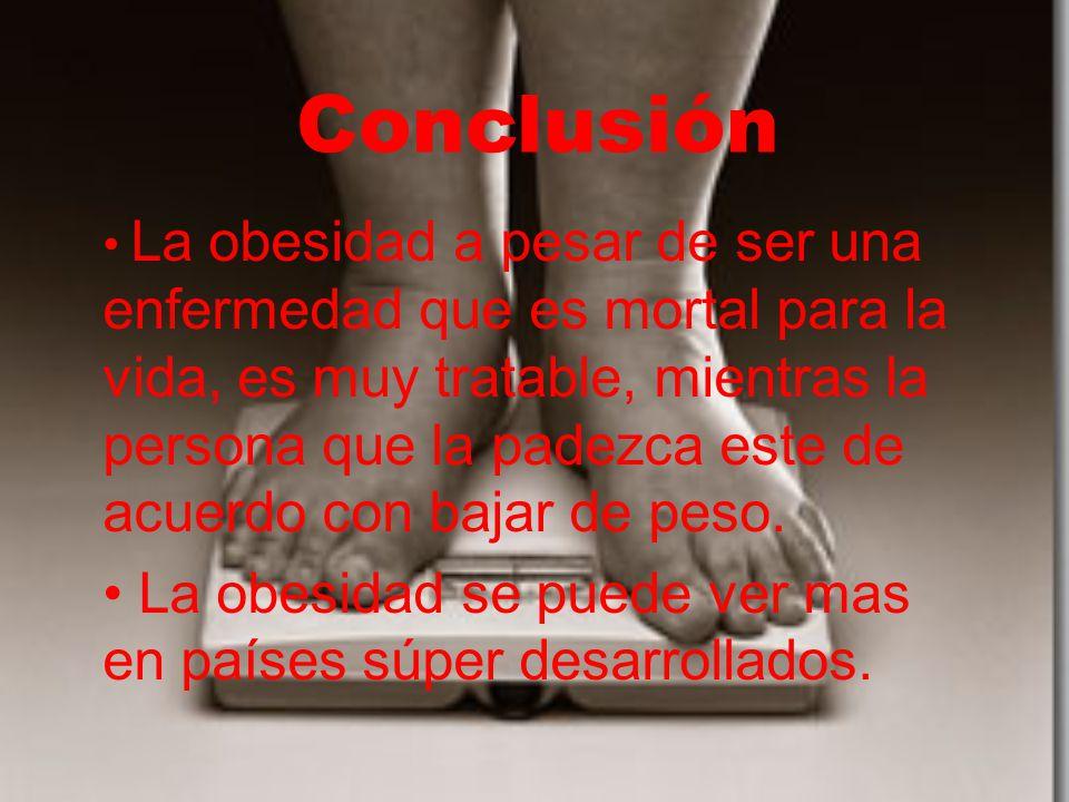 Conclusión La obesidad a pesar de ser una enfermedad que es mortal para la vida, es muy tratable, mientras la persona que la padezca este de acuerdo con bajar de peso.