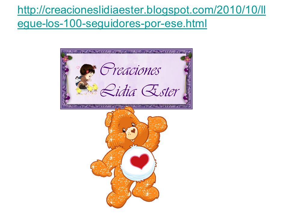 http://creacioneslidiaester.blogspot.com/2010/10/ll egue-los-100-seguidores-por-ese.html