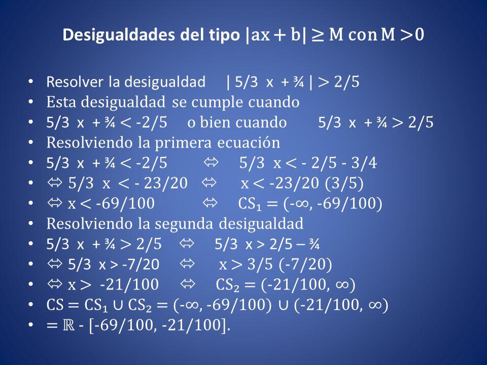 Desigualdades del tipo |ax + b| ≥ M con M >0 Resolver la desigualdad | 5/3 x + ¾ | > 2/5 Esta desigualdad se cumple cuando 5/3 x + ¾ 2/5 Resolviendo l