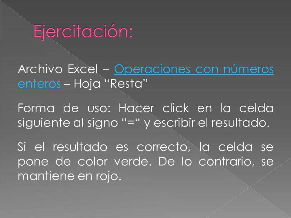 """Archivo Excel – Operaciones con números enteros – Hoja """"Resta""""Operaciones con números enteros Forma de uso: Hacer click en la celda siguiente al signo"""