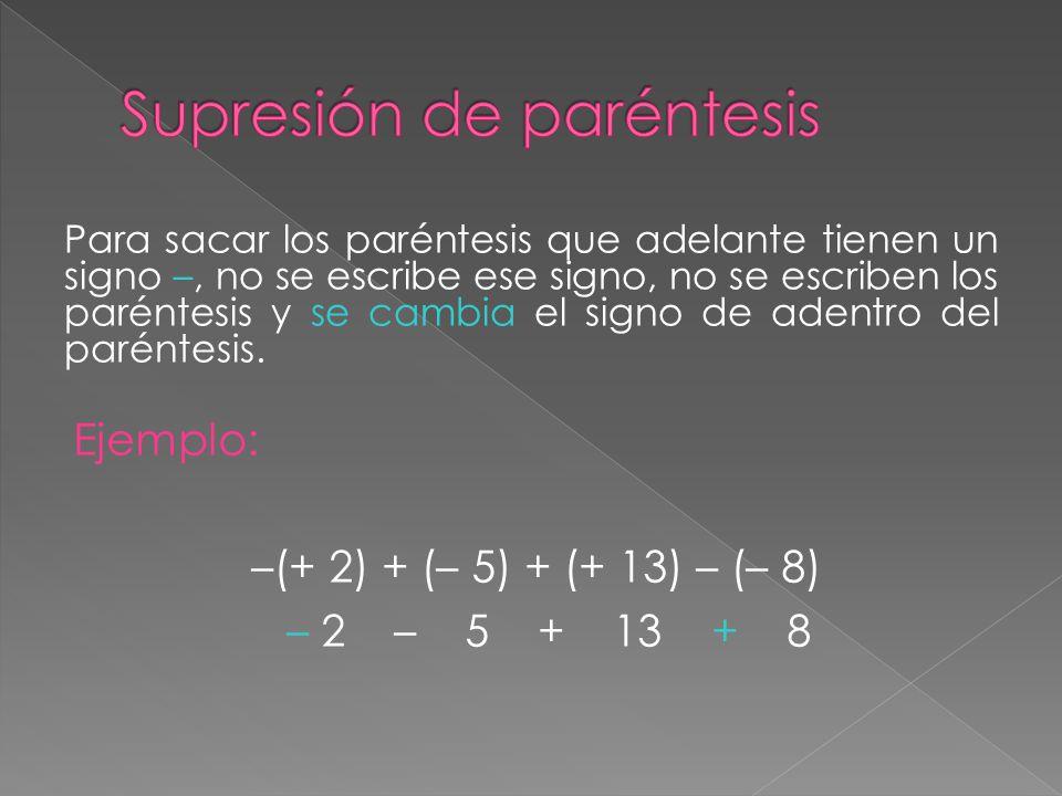 Para sacar los paréntesis que adelante tienen un signo –, no se escribe ese signo, no se escriben los paréntesis y se cambia el signo de adentro del p