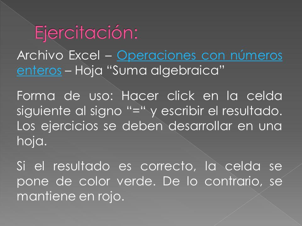 """Archivo Excel – Operaciones con números enteros – Hoja """"Suma algebraica""""Operaciones con números enteros Forma de uso: Hacer click en la celda siguient"""