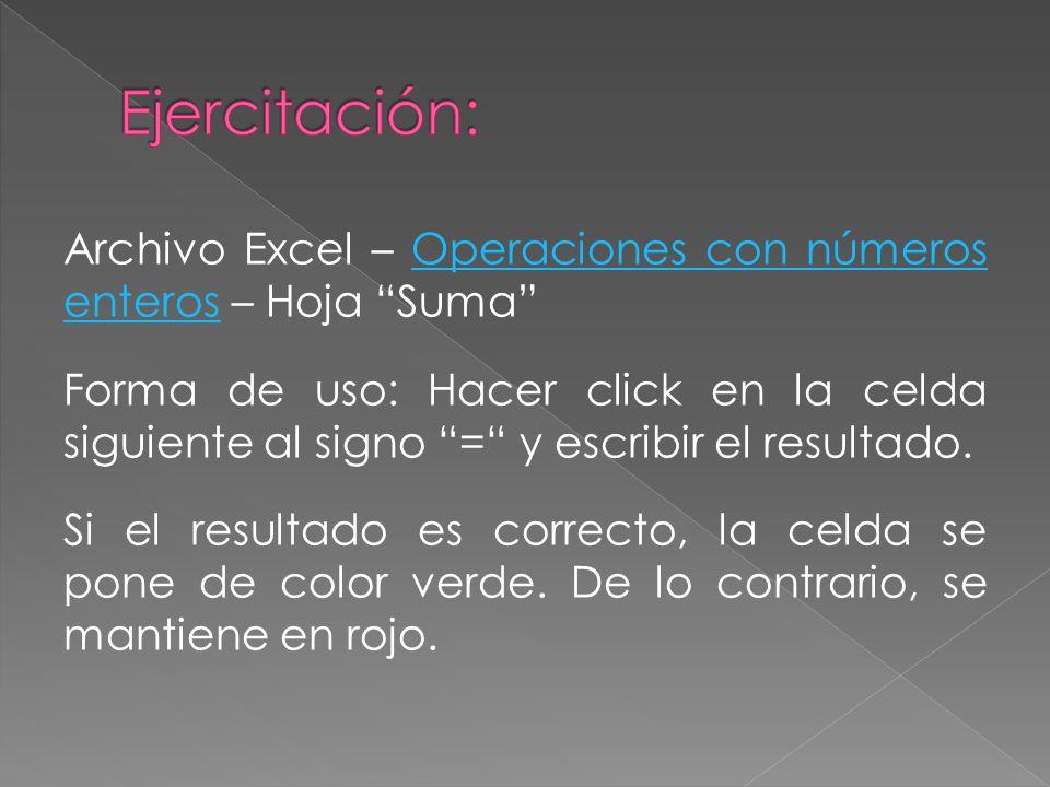 """Archivo Excel – Operaciones con números enteros – Hoja """"Suma""""Operaciones con números enteros Forma de uso: Hacer click en la celda siguiente al signo"""