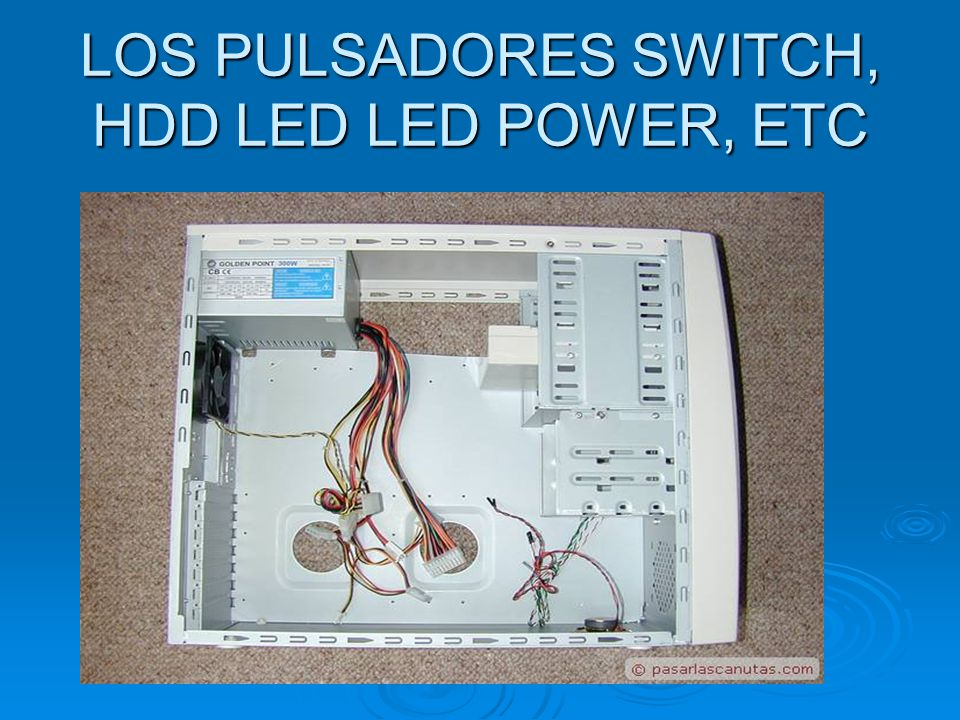 LOS PULSADORES SWITCH, HDD LED LED POWER, ETC
