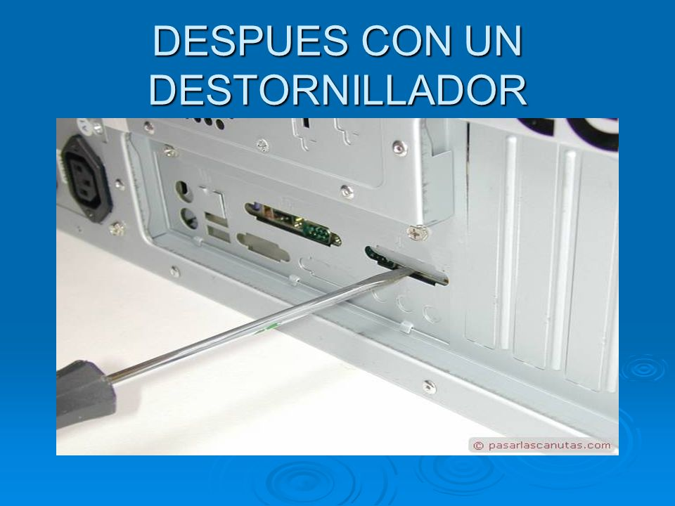 DESPUES CON UN DESTORNILLADOR