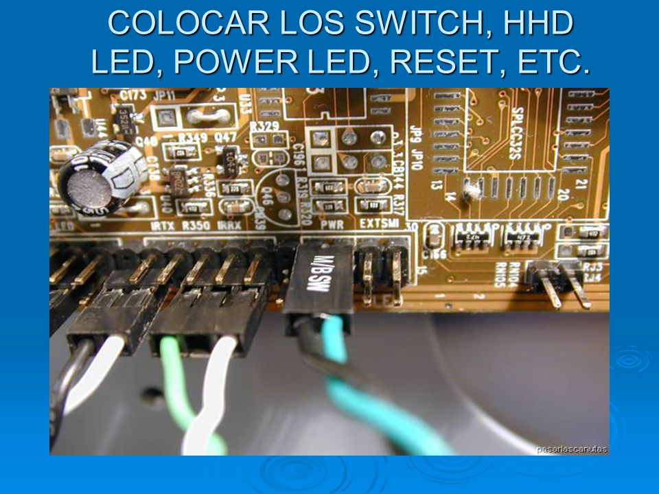 COLOCAR LOS SWITCH, HHD LED, POWER LED, RESET, ETC.