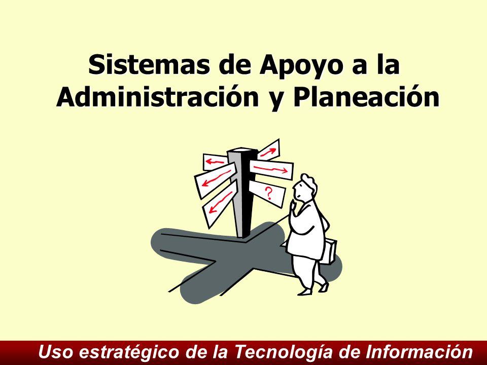 Sistemas de Apoyo a la Administración y Planeación Uso estratégico de la Tecnología de Información