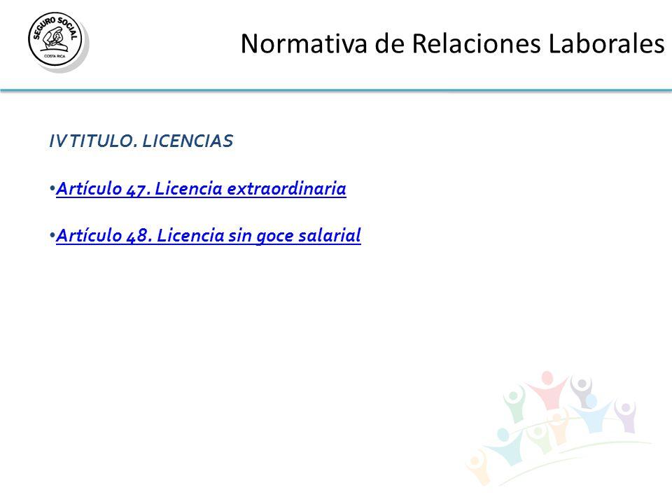 Normativa de Relaciones Laborales IV TITULO. LICENCIAS Artículo 47.