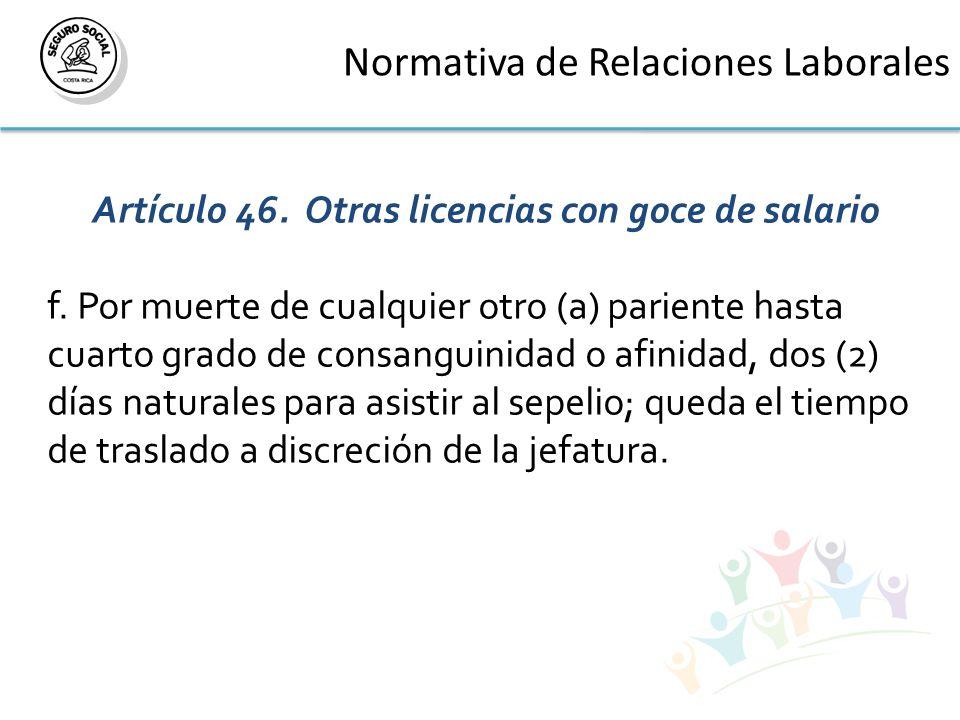 Normativa de Relaciones Laborales Artículo 46. Otras licencias con goce de salario f.