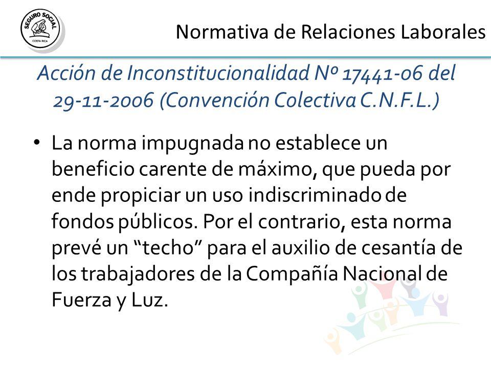 Acción de Inconstitucionalidad Nº 17441-06 del 29-11-2006 (Convención Colectiva C.N.F.L.) La norma impugnada no establece un beneficio carente de máximo, que pueda por ende propiciar un uso indiscriminado de fondos públicos.