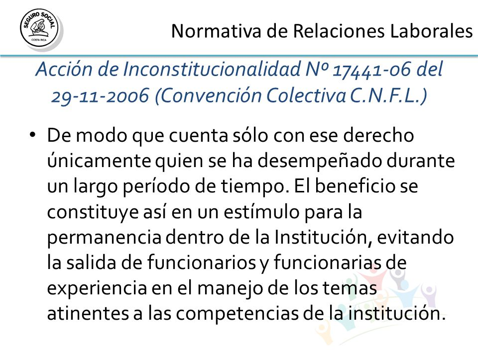 Acción de Inconstitucionalidad Nº 17441-06 del 29-11-2006 (Convención Colectiva C.N.F.L.) De modo que cuenta sólo con ese derecho únicamente quien se ha desempeñado durante un largo período de tiempo.