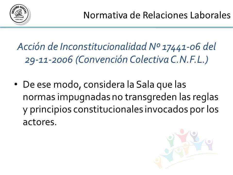Acción de Inconstitucionalidad Nº 17441-06 del 29-11-2006 (Convención Colectiva C.N.F.L.) De ese modo, considera la Sala que las normas impugnadas no transgreden las reglas y principios constitucionales invocados por los actores.
