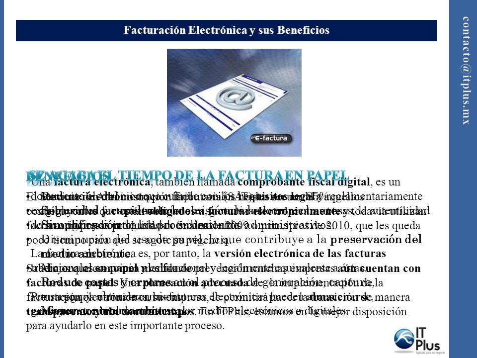 Facturación Electrónica y sus Beneficios Una factura electrónica, también llamada comprobante fiscal digital, es un documento electrónico que cumple c