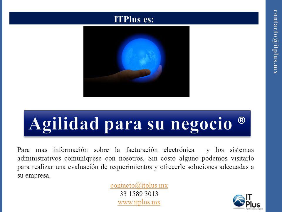 ITPlus es: contacto@itplus.mx 33 1589 3013 www.itplus.mx Para mas información sobre la facturación electrónica y los sistemas administrativos comuníqu