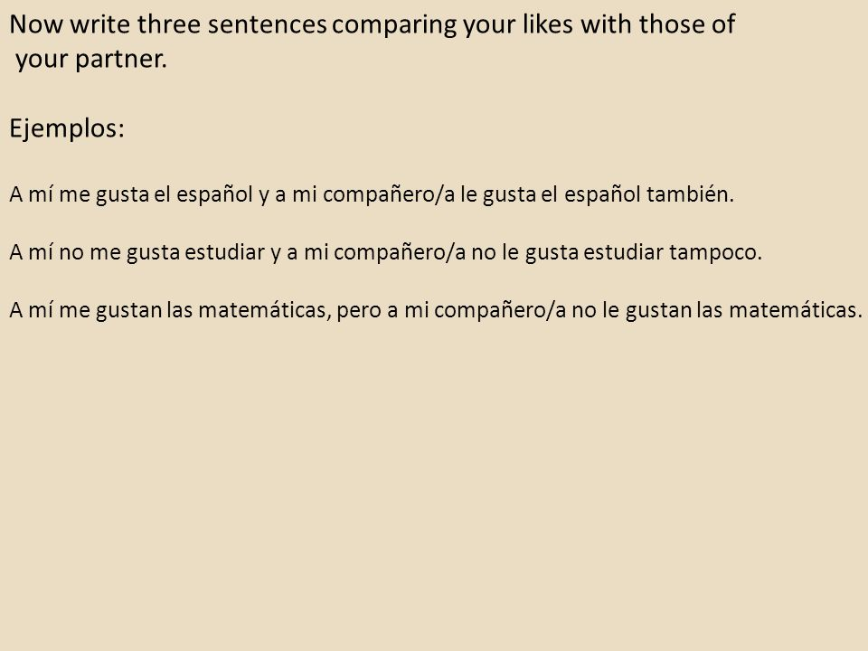 Now write three sentences comparing your likes with those of your partner.