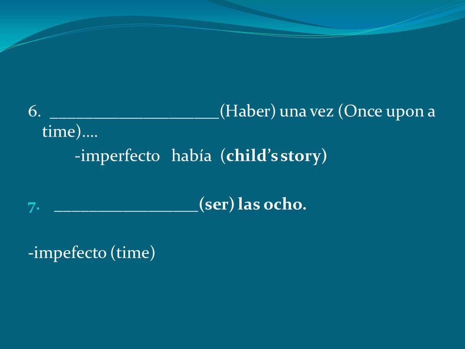 6. ____________________(Haber) una vez (Once upon a time)….