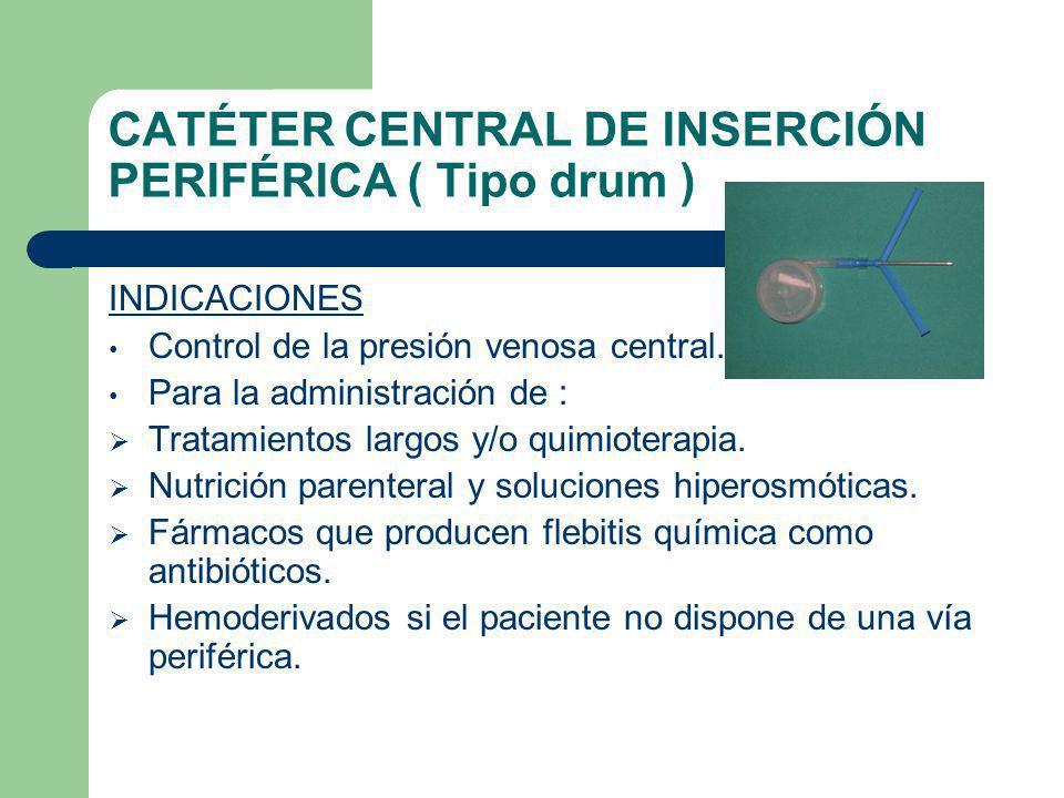 CATÉTER CENTRAL DE INSERCIÓN PERIFÉRICA ( Tipo drum ) INDICACIONES Control de la presión venosa central.