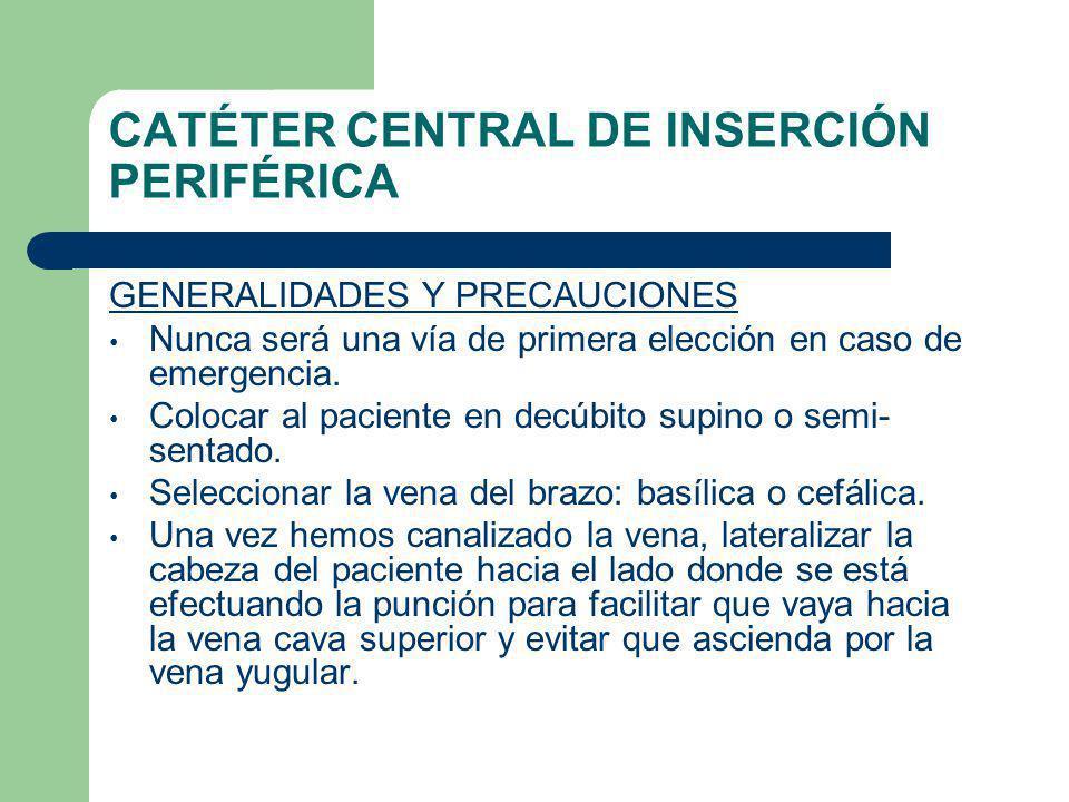 CATÉTER CENTRAL DE INSERCIÓN PERIFÉRICA GENERALIDADES Y PRECAUCIONES Nunca será una vía de primera elección en caso de emergencia.