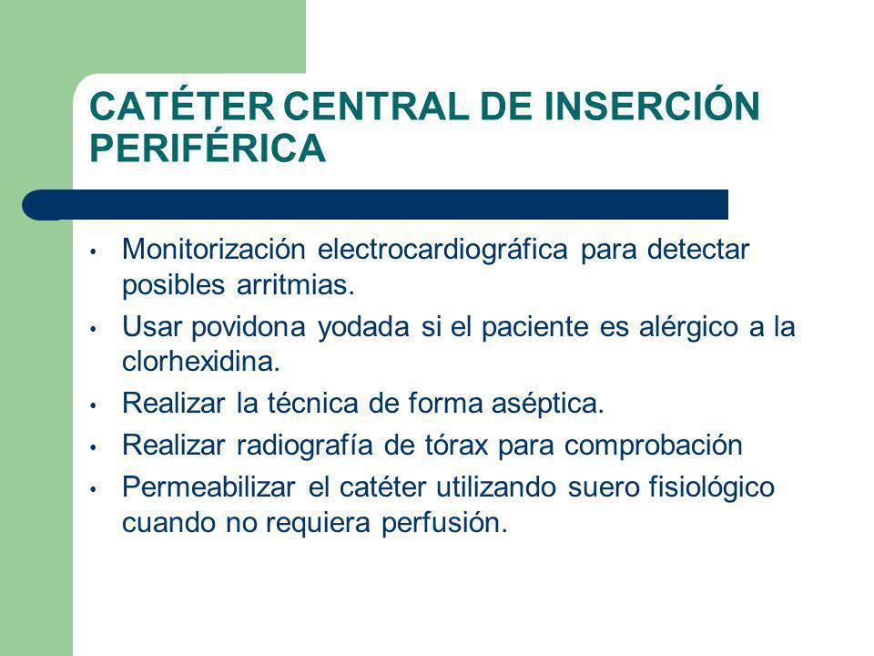 CATÉTER CENTRAL DE INSERCIÓN PERIFÉRICA Monitorización electrocardiográfica para detectar posibles arritmias.