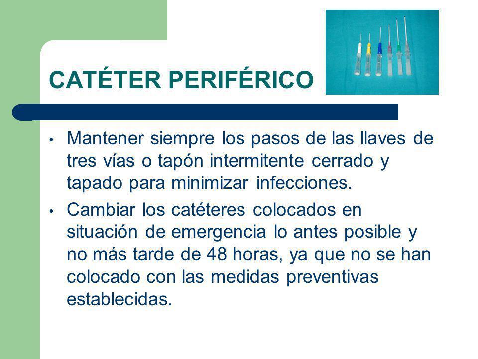CATÉTER PERIFÉRICO Mantener siempre los pasos de las llaves de tres vías o tapón intermitente cerrado y tapado para minimizar infecciones.