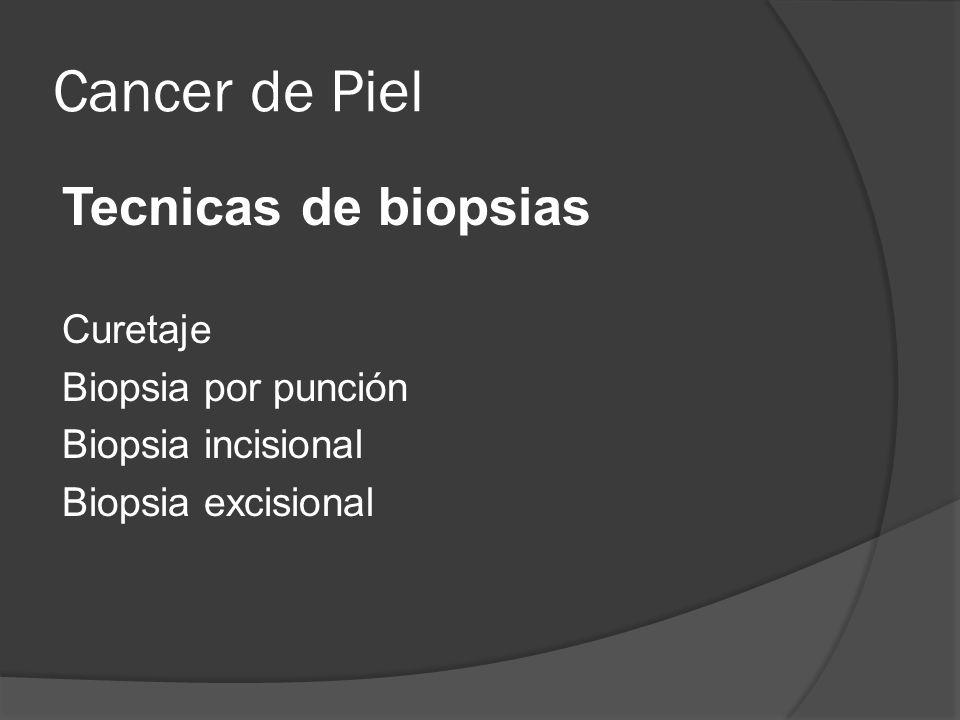 Cancer de Piel Tecnicas de biopsias Curetaje Biopsia por punción Biopsia incisional Biopsia excisional
