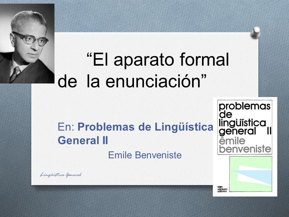El aparato formal de la enunciación En: Problemas de Lingüística General II Emile Benveniste Lingüística General