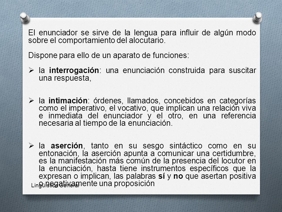 Lingüística General El enunciador se sirve de la lengua para influir de algún modo sobre el comportamiento del alocutario.