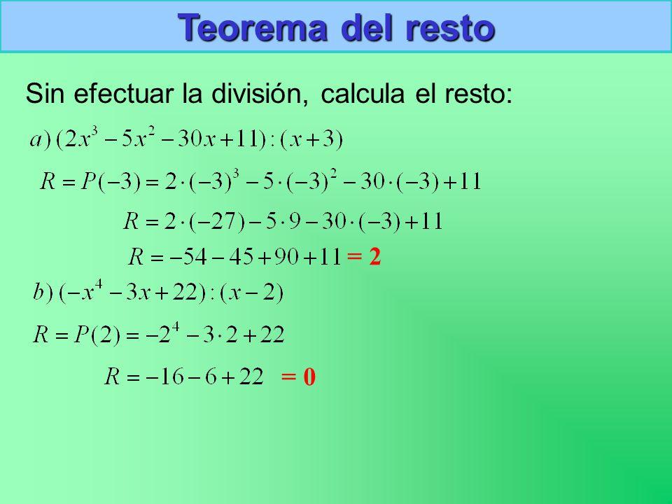 Teorema del resto Sin efectuar la división, calcula el resto: = 2 = 0