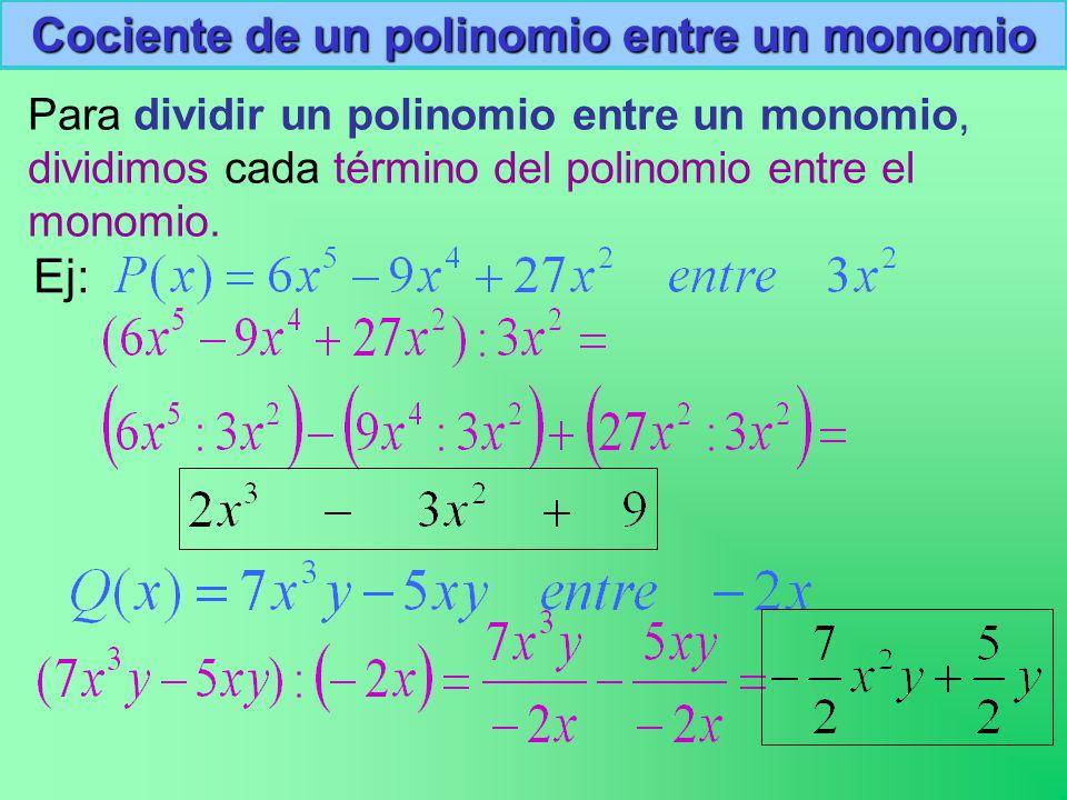 Cociente de un polinomio entre un monomio Para dividir un polinomio entre un monomio, dividimos cada término del polinomio entre el monomio.