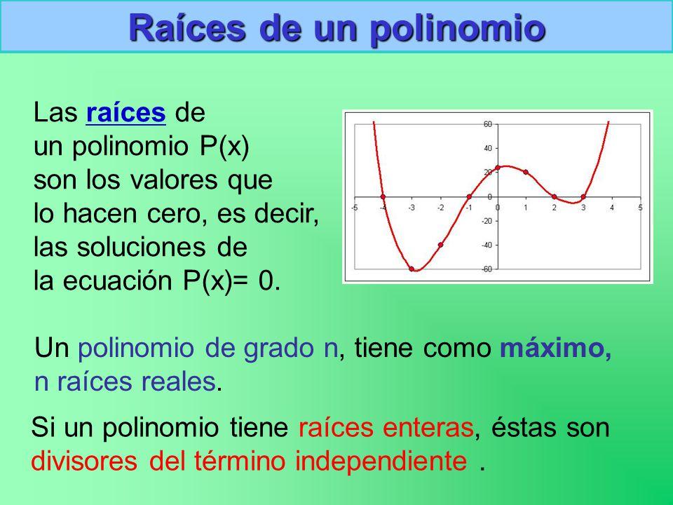 Raíces de un polinomio Las raíces de un polinomio P(x) son los valores que lo hacen cero, es decir, las soluciones de la ecuación P(x)= 0.
