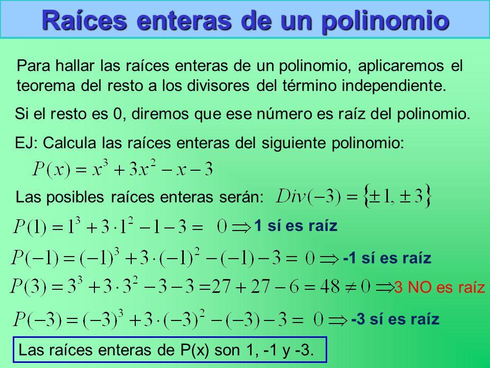 Raíces enteras de un polinomio Para hallar las raíces enteras de un polinomio, aplicaremos el teorema del resto a los divisores del término independiente.