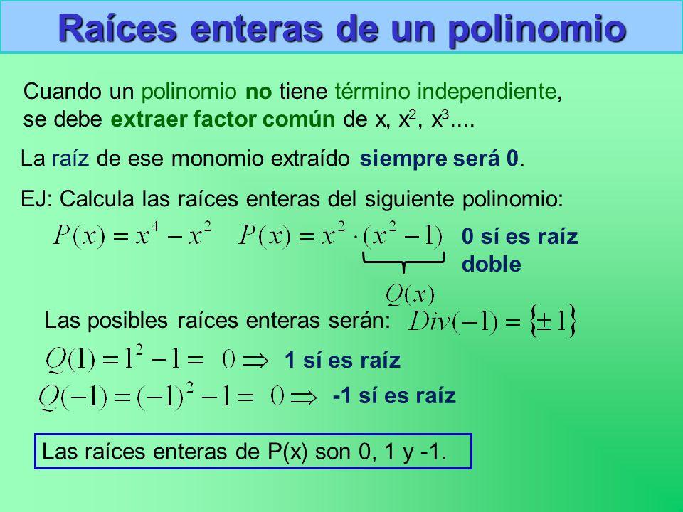 Raíces enteras de un polinomio Cuando un polinomio no tiene término independiente, se debe extraer factor común de x, x 2, x 3....