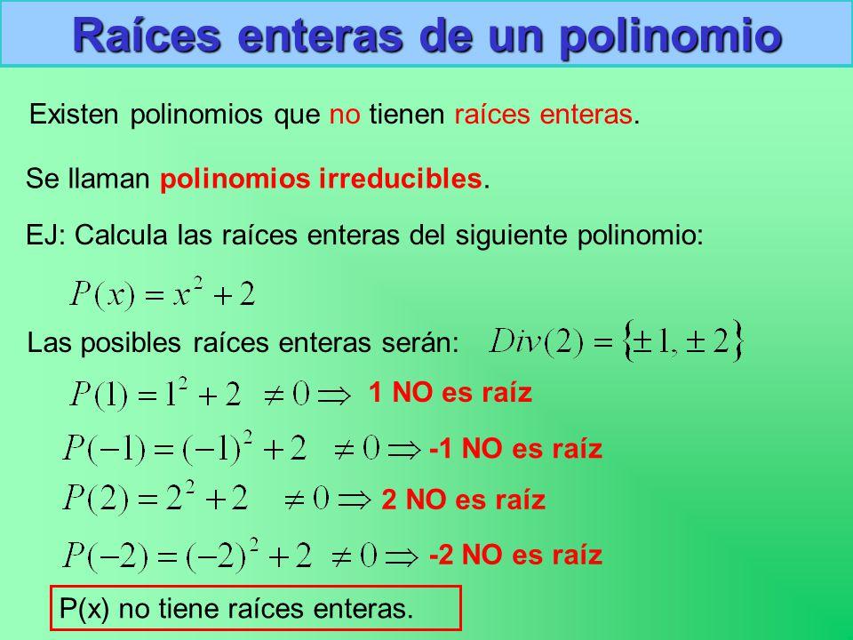 Raíces enteras de un polinomio Existen polinomios que no tienen raíces enteras.