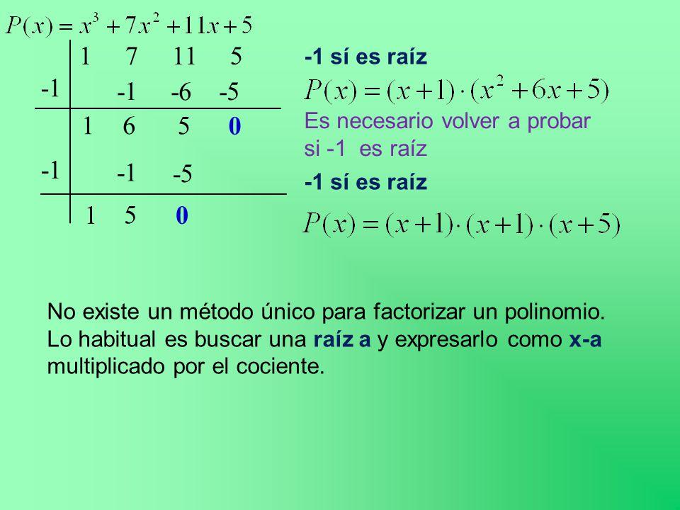 1 7 11 5 -1 1 -1 6 -6 5 -5 0 -1 sí es raíz Es necesario volver a probar si -1 es raíz -1 1 -1 5 -5 0 -1 sí es raíz No existe un método único para factorizar un polinomio.