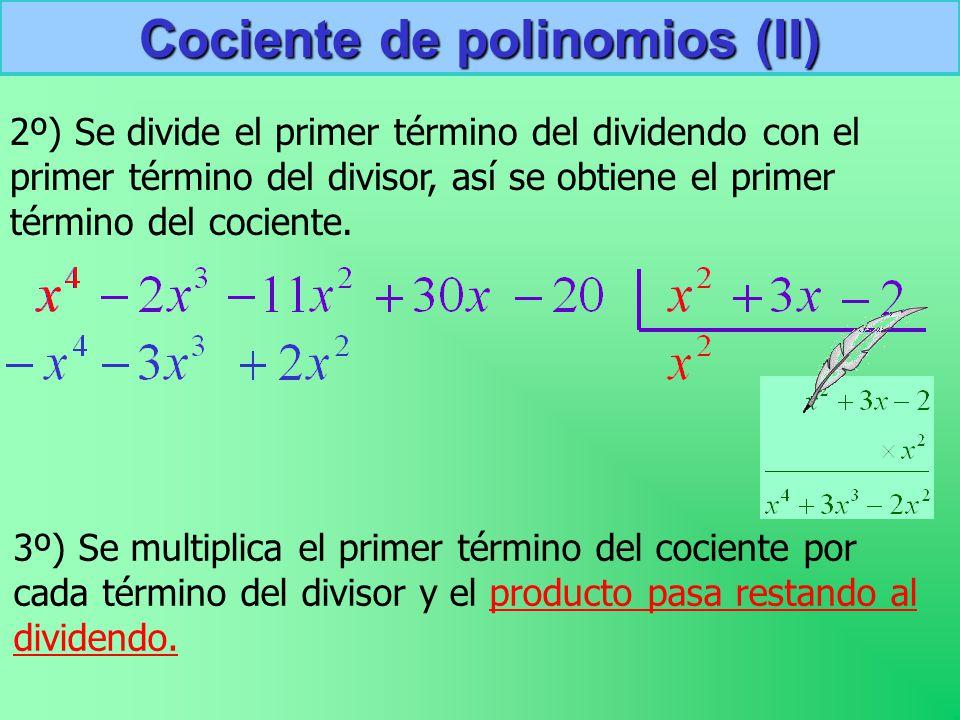 Cociente de polinomios (II) 2º) Se divide el primer término del dividendo con el primer término del divisor, así se obtiene el primer término del cociente.