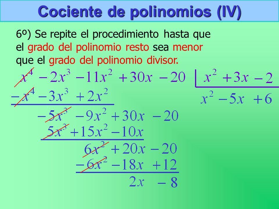 Cociente de polinomios (IV) 6º) Se repite el procedimiento hasta que el grado del polinomio resto sea menor que el grado del polinomio divisor.