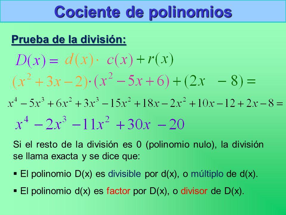 Cociente de polinomios Prueba de la división: Si el resto de la división es 0 (polinomio nulo), la división se llama exacta y se dice que:  El polinomio D(x) es divisible por d(x), o múltiplo de d(x).