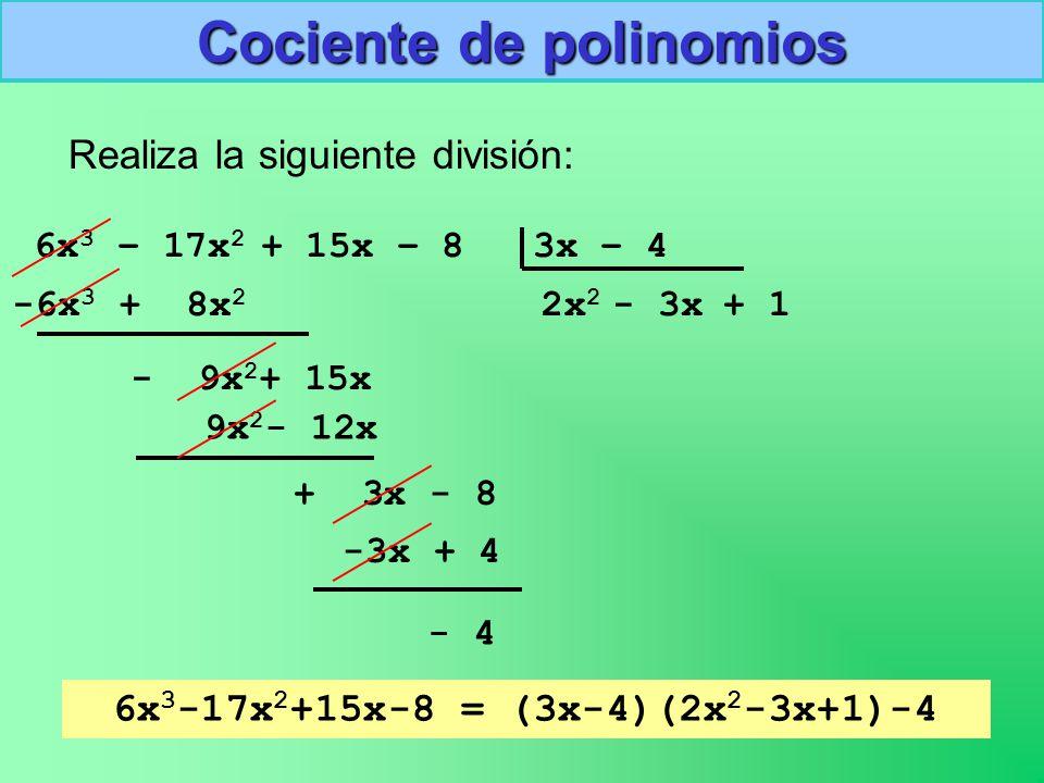 9 6x 3 – 17x 2 + 15x – 8 3x – 4 Realiza la siguiente división: -6x 3 + 8x 2 2x 2 - 9x 2 + 15x - 3x 9x 2 - 12x + 3x - 8 + 1 -3x + 4 - 4 6x 3 -17x 2 +15x-8 = (3x-4)(2x 2 -3x+1)-4 Cociente de polinomios
