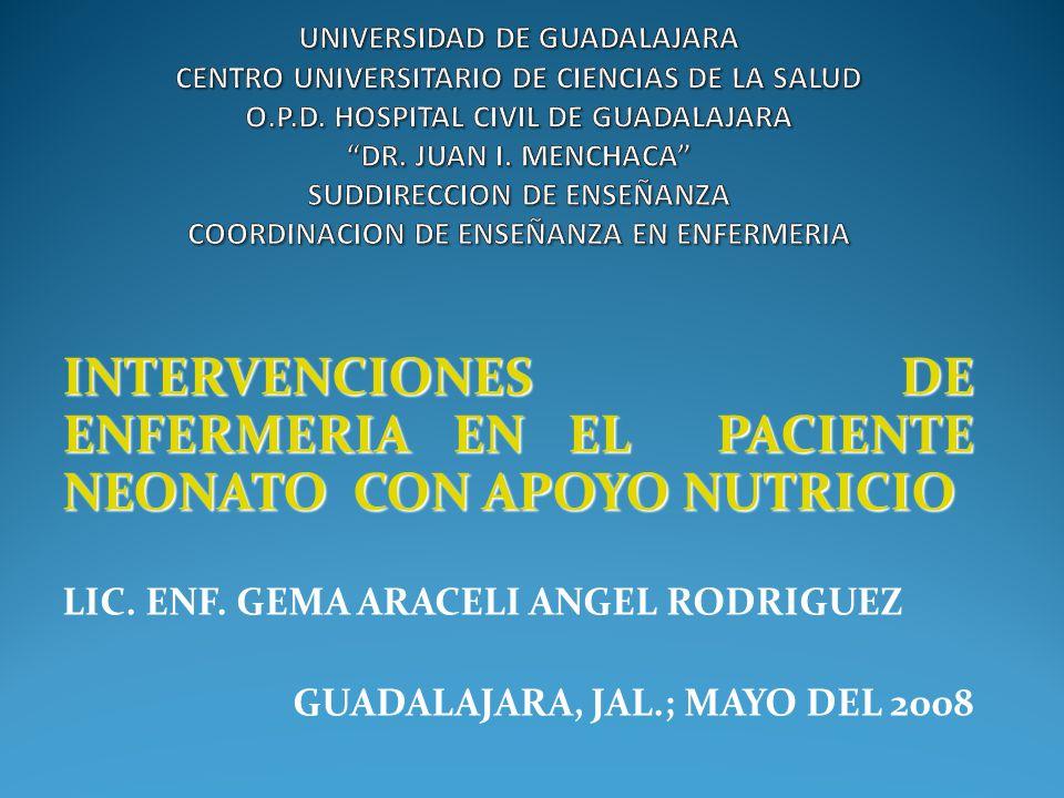 INTERVENCIONES DE ENFERMERIA EN EL PACIENTE NEONATO CON APOYO NUTRICIO LIC. ENF. GEMA ARACELI ANGEL RODRIGUEZ GUADALAJARA, JAL.; MAYO DEL 2008