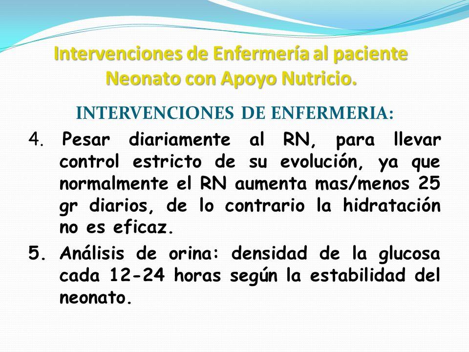 Intervenciones de Enfermería al paciente Neonato con Apoyo Nutricio. INTERVENCIONES DE ENFERMERIA: 4. Pesar diariamente al RN, para llevar control est