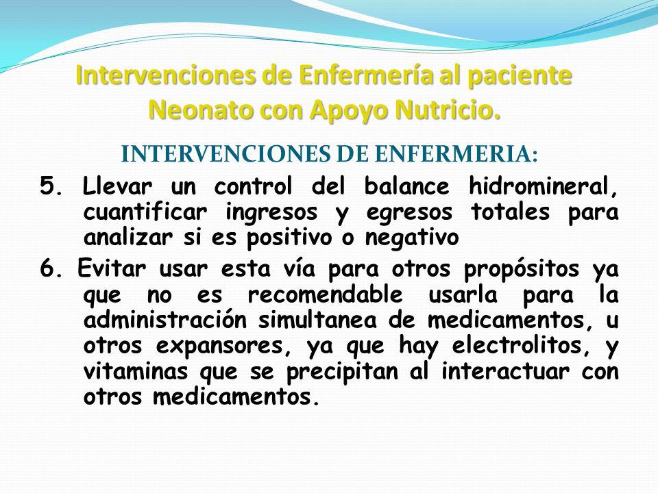 Intervenciones de Enfermería al paciente Neonato con Apoyo Nutricio. INTERVENCIONES DE ENFERMERIA: 5. Llevar un control del balance hidromineral, cuan