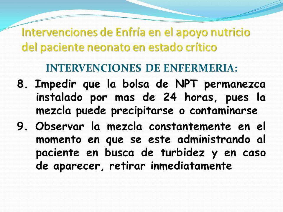 Intervenciones de Enfría en el apoyo nutricio del paciente neonato en estado crítico INTERVENCIONES DE ENFERMERIA: 8. Impedir que la bolsa de NPT perm