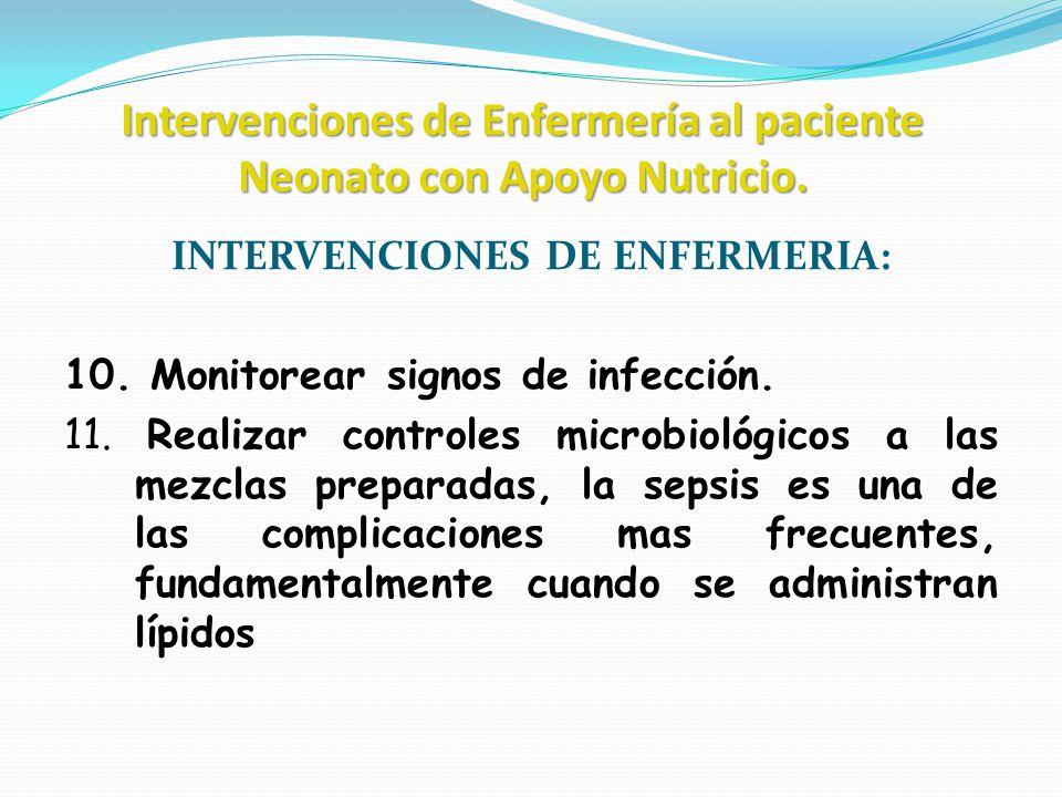 Intervenciones de Enfermería al paciente Neonato con Apoyo Nutricio. INTERVENCIONES DE ENFERMERIA: 10. Monitorear signos de infección. 11. Realizar co
