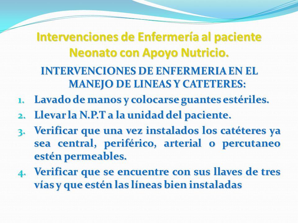 Intervenciones de Enfermería al paciente Neonato con Apoyo Nutricio. INTERVENCIONES DE ENFERMERIA EN EL MANEJO DE LINEAS Y CATETERES: 1. Lavado de man