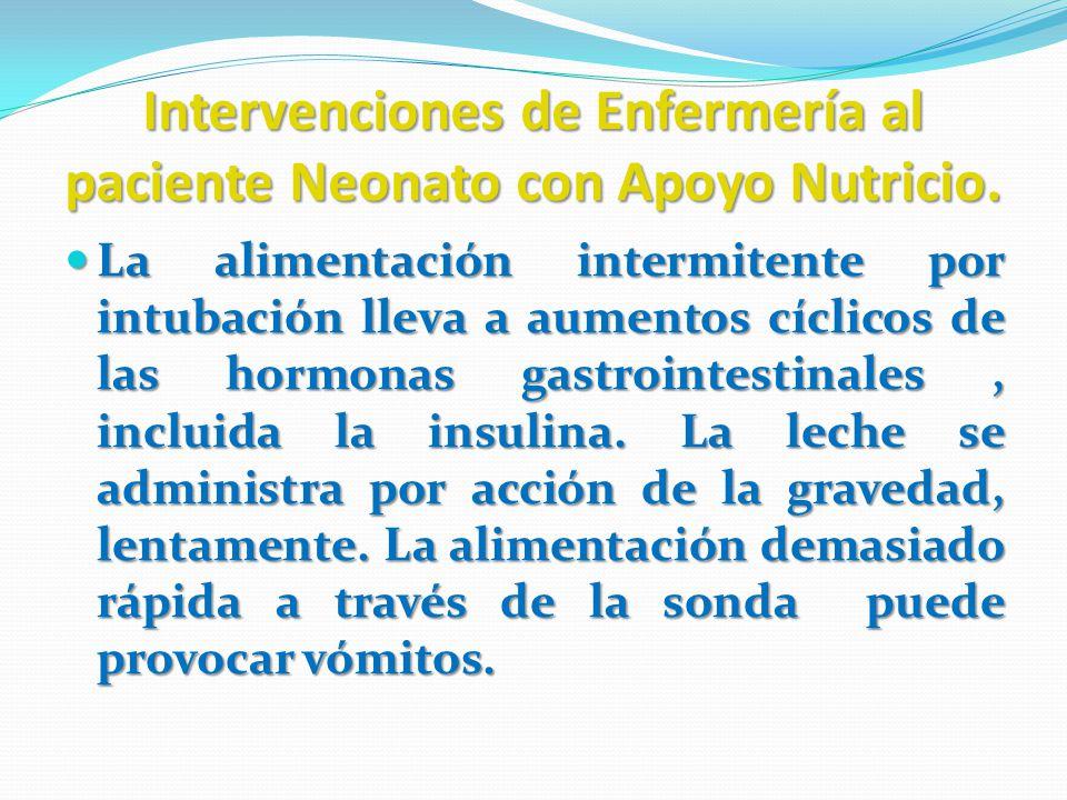 Intervenciones de Enfermería al paciente Neonato con Apoyo Nutricio. La alimentación intermitente por intubación lleva a aumentos cíclicos de las horm