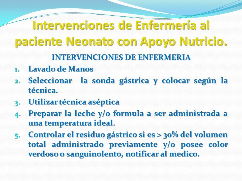 Intervenciones de Enfermería al paciente Neonato con Apoyo Nutricio. INTERVENCIONES DE ENFERMERIA 1. Lavado de Manos 2. Seleccionar la sonda gástrica